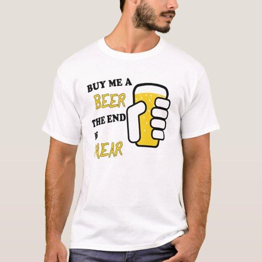 Camiseta Cómpreme una cerveza que el extremo está cerca