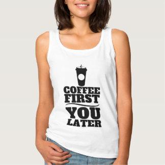 Camiseta Con Tirantes Café primero, usted taza de café del papel