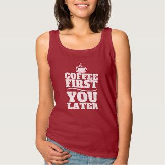 Camiseta Con Tirantes Café primero, usted taza de café posterior