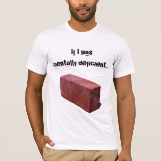 Camiseta Cosas mal encajadas mentalmente deficientes