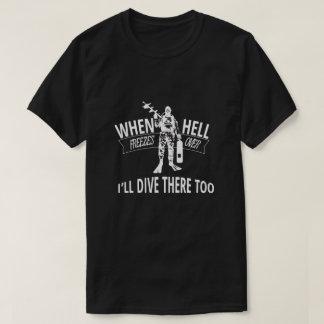Camiseta Cuando el infierno congela encima, me zambulliré