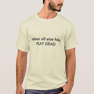 Camiseta Cuando todo el otro falla, JUEGUE ABSOLUTAMENTE