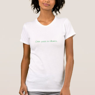 Camiseta Dé a guisantes una oportunidad