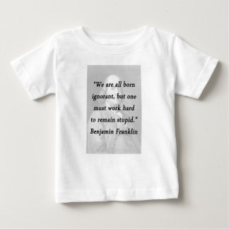 Camiseta De Bebé Ignorante nacido - Benjamin Franklin