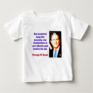 Camiseta De Bebé Pero sin embargo de largo el viaje - G W Bush