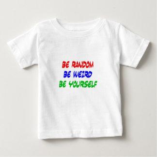 Camiseta De Bebé Sea al azar sea extraño sea usted mismo