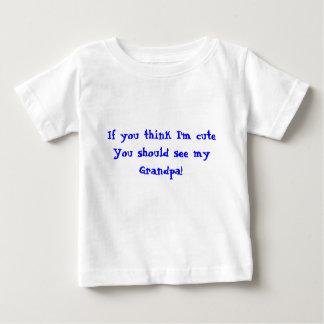 Camiseta De Bebé ¡Si usted piensa que soy el cuteYou debe ver a mi