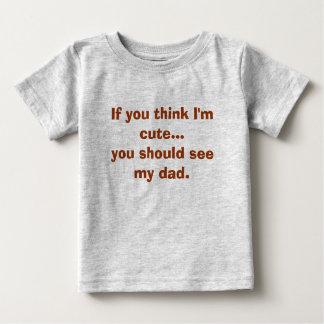 Camiseta De Bebé Si usted piensa que soy lindo… usted debe ver a mi