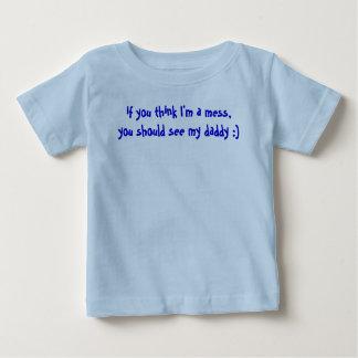 Camiseta De Bebé si usted piensa que soy un lío, usted debo ver a