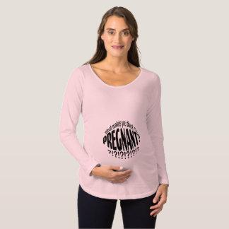 Camiseta De Premamá ¿Qué hace que usted me piensa está embarazada?