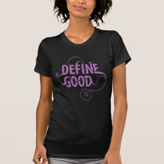Camiseta Defina bueno - las criaturas hermosas