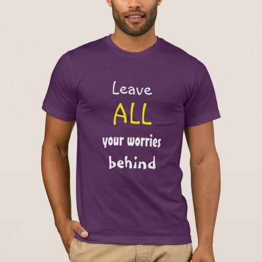 Camiseta Deje TODAS sus preocupaciones detrás de cita