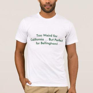 Camiseta ¡Demasiado extraño para California!
