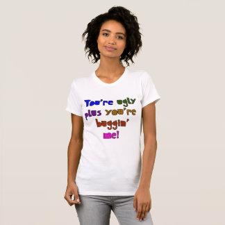 Camiseta Divertido - usted es feo más usted es Buggin yo