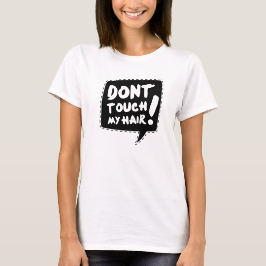Camiseta Don´t touch my hair