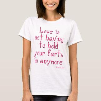 Camiseta El amor no está teniendo que sostenerse su farts