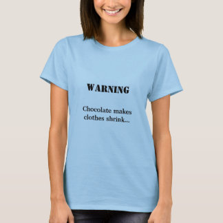Camiseta El CUIDADO, chocolate hace que la ropa se encoge…