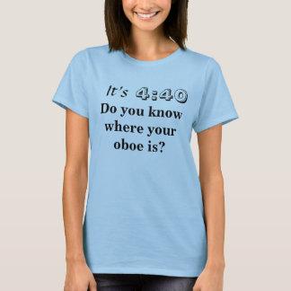 Camiseta ¿Él es el 4:40, usted sabe donde está su oboe?