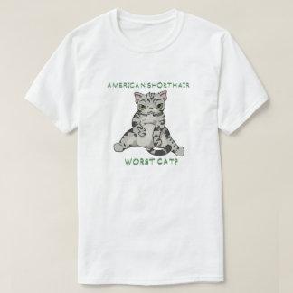 Camiseta ¿El gato peor de Shorthair- del americano?