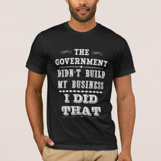 Camiseta El gobierno no construyó mi negocio que hice eso