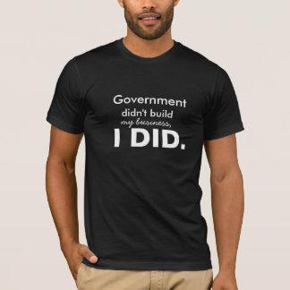 Camiseta El gobierno no construyó mi negocio, yo hizo
