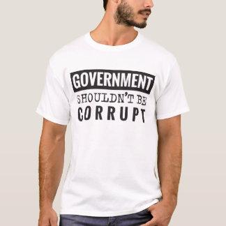 Camiseta El gobierno no debe ser corrupto