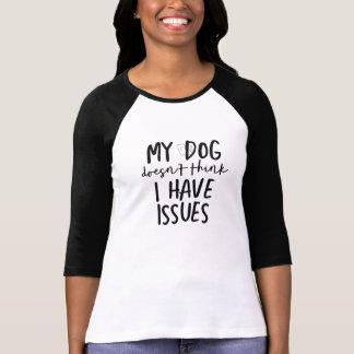 Camiseta El perro no piensa que tengo problemas 3/4