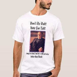 Camiseta ¡el pres_taft, no es tonto! ¡Voto para Taft! , Él