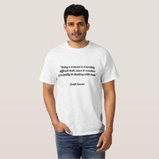 Camiseta El ser una mujer es una tarea terrible difícil,