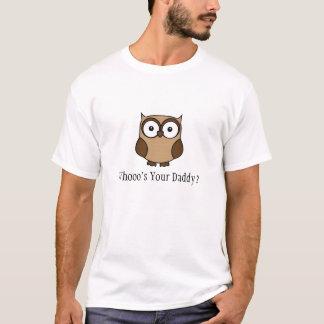 Camiseta ¿El su papá de Whooo?