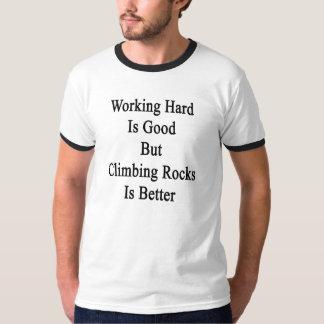 Camiseta El trabajo difícilmente es bueno pero subir rocas