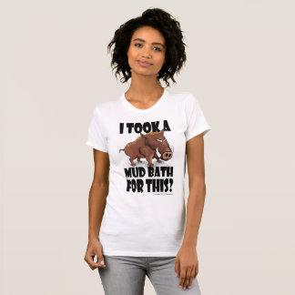 """Camiseta ¿El verraco gruñón dice que """"tomé un baño de fango"""