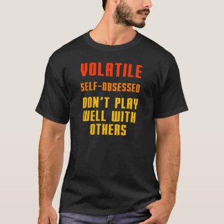 Camiseta El volátil Uno mismo-obsesionado no juega bien con
