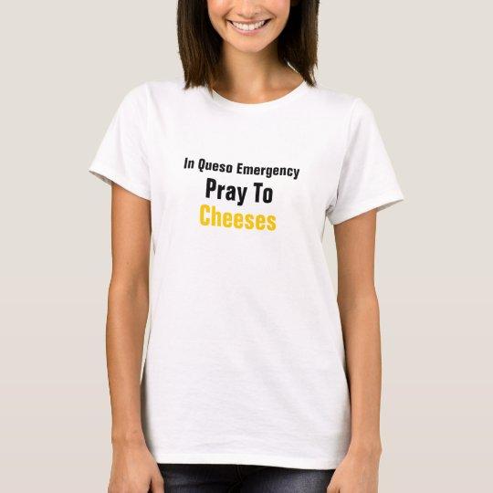 Camiseta En la emergencia de Queso ruegue a los quesos