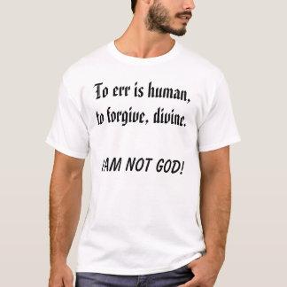 Camiseta ¡Errar es humano, perdonar, divino., no soy DIOS!