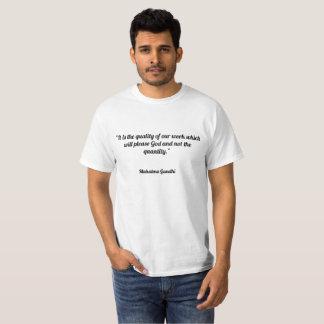 Camiseta Es la calidad de nuestro trabajo que satisfará va