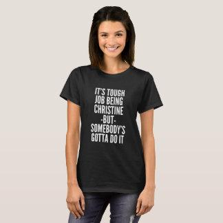 Camiseta Es trabajo duro que es Christine