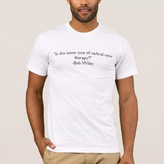 """Camiseta """"Es un este cierto tipo de nueva terapia radical?"""""""