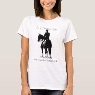 Camiseta Es una cosa del Dressage, usted no…