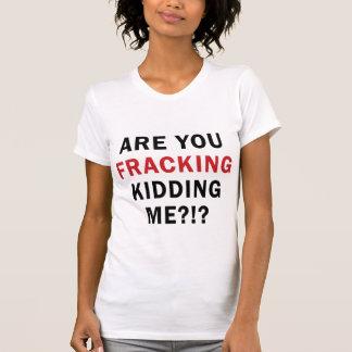 Camiseta ¿Es usted FRACKING que me embroma?!? - La luz T de