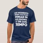"""Camiseta """"Ese Momento"""" español y personas de habla inglesa"""