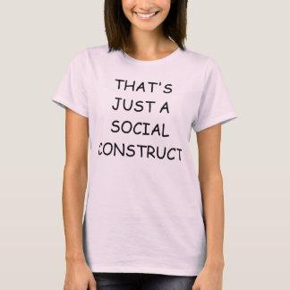 Camiseta Eso es apenas una construcción social cómica sin