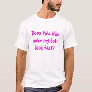 Camiseta ¿Esta bici hace mi mirada del extremo rápida?