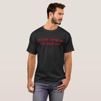 Camiseta ¡Está infierno que es un gato negro viejo!