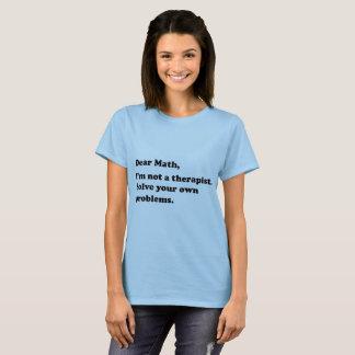 Camiseta Estimada Math, no soy su terapeuta. Solucione sus