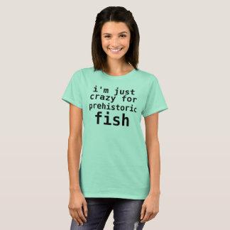 Camiseta estoy apenas loco para los pescados prehistóricos