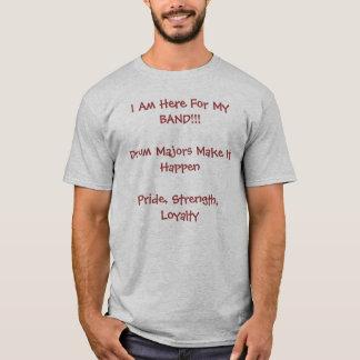 Camiseta ¡Estoy aquí para mi BANDA!!! Los tambores mayores
