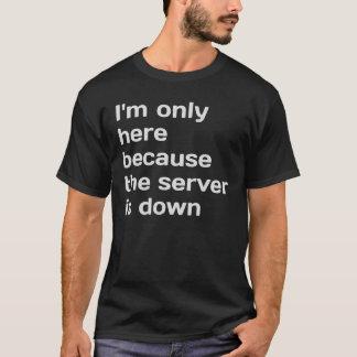 Camiseta Estoy solamente aquí porque el servidor está abajo