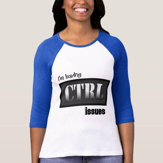 Camiseta Estoy teniendo problemas del Ctrl con Bkgrd y