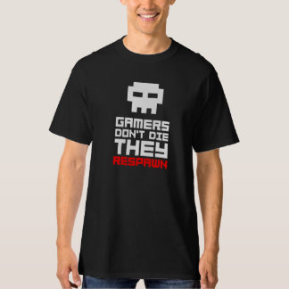 Camiseta Gamers don't die. They respawn